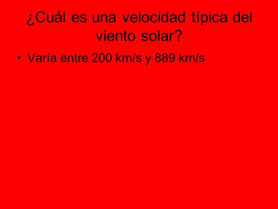 ¿Cuál es una velocidad típica del viento solar? Varía entre 200 km/s y 889 km/s
