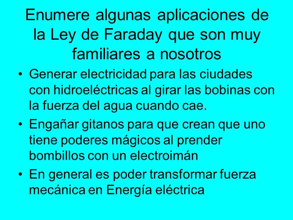 Enumere algunas aplicaciones de la Ley de Faraday que son muy familiares a nosotros Generar electricidad para las ciudades con hidroeléctricas al gira