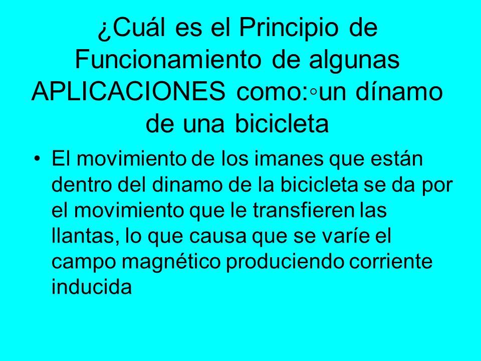 ¿Cuál es el Principio de Funcionamiento de algunas APLICACIONES como:un dínamo de una bicicleta El movimiento de los imanes que están dentro del dinam
