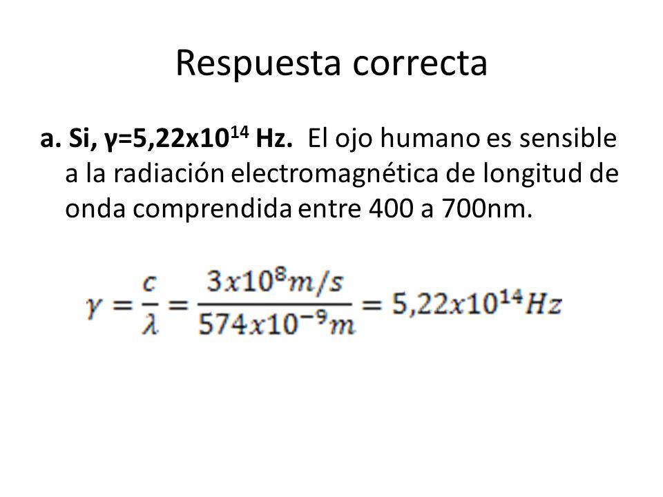 Respuesta correcta a. Si, γ=5,22x10 14 Hz.