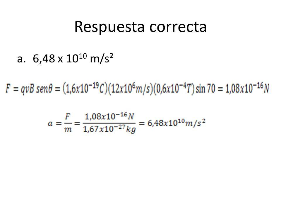 Respuesta correcta a.6,48 x 10 10 m/s²