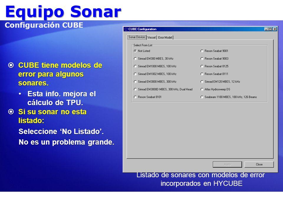 Equipo Sonar Equipo Sonar Configuración CUBE CUBE tiene modelos de error para algunos sonares. CUBE tiene modelos de error para algunos sonares. Esta