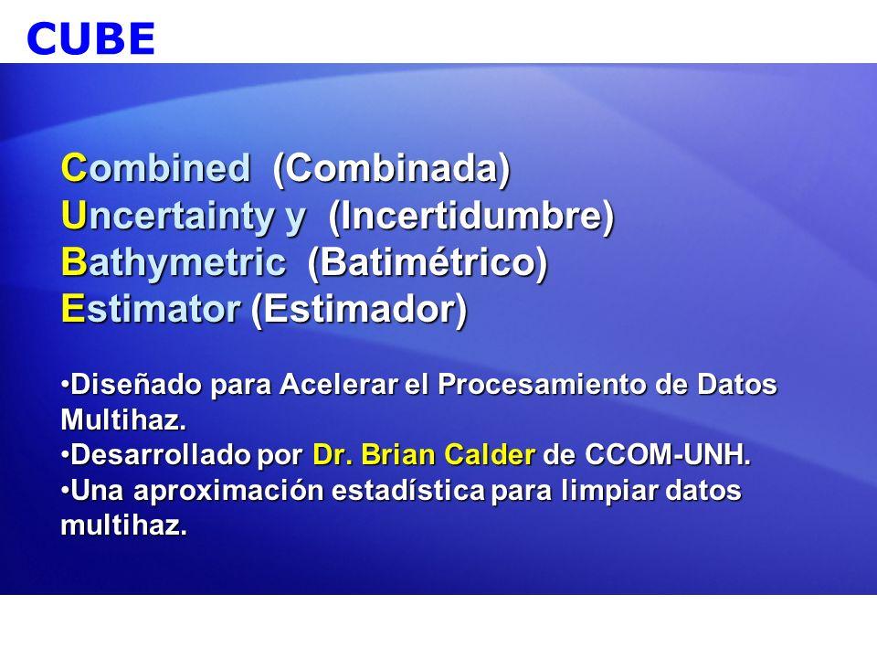 CUBE Combined (Combinada) Uncertainty y (Incertidumbre) Bathymetric (Batimétrico) Estimator (Estimador) Diseñado para Acelerar el Procesamiento de Dat