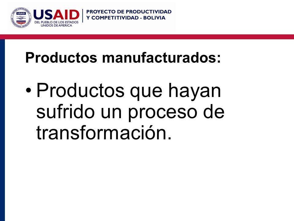 Productos manufacturados: Productos que hayan sufrido un proceso de transformación.