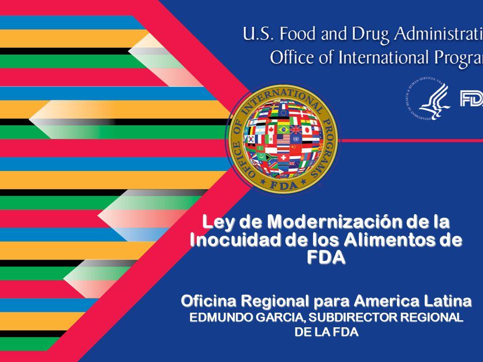 Ley de Modernización de la Inocuidad de Alimentos de FDA FDA Food Safety Modernization Act FSMA Aprobada por el Congreso de EE.UU el 21 de diciembre del 2010 Firmada por el presidente Obama el 4 de enero 2011