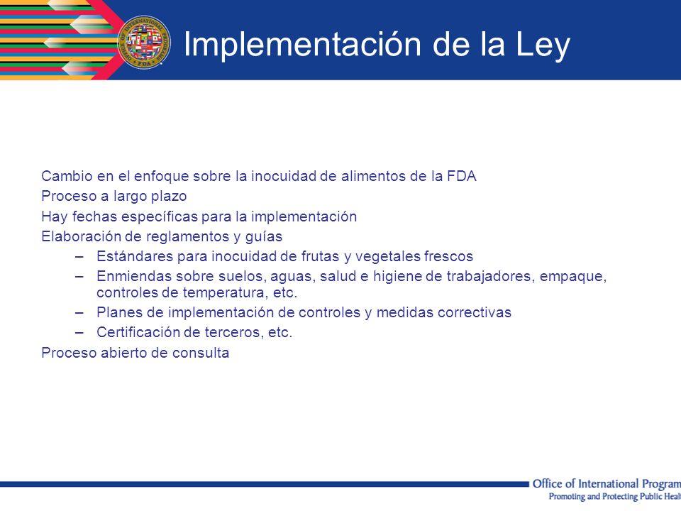 Implementación de la Ley Cambio en el enfoque sobre la inocuidad de alimentos de la FDA Proceso a largo plazo Hay fechas específicas para la implement