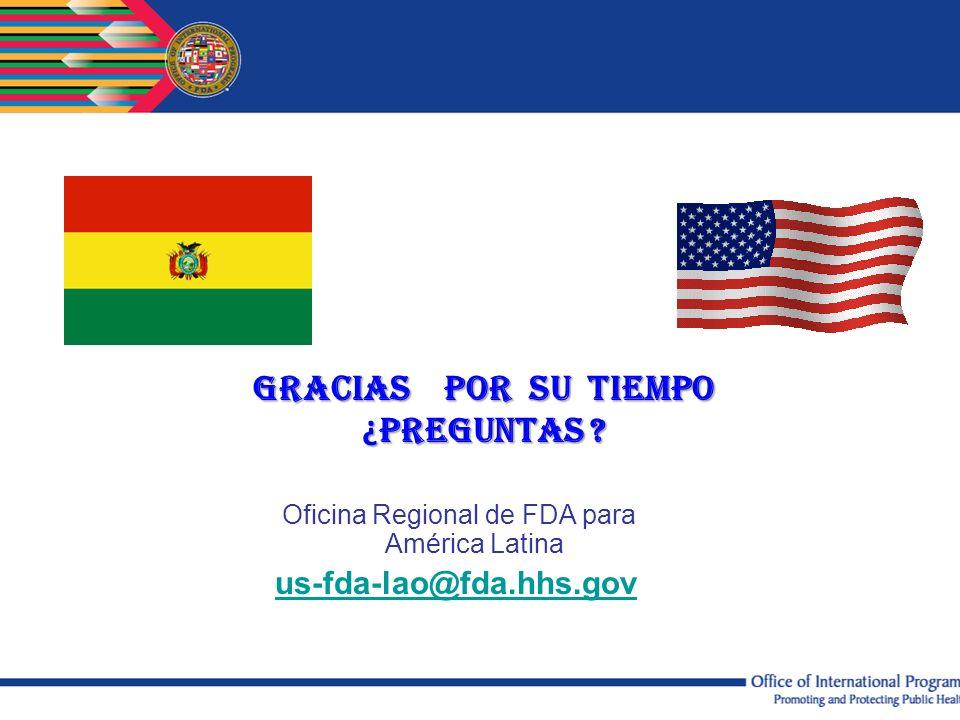 GRACIAS POR SU TIEMPO ¿ PREGUNTAS ? Oficina Regional de FDA para América Latina us-fda-lao@fda.hhs.gov