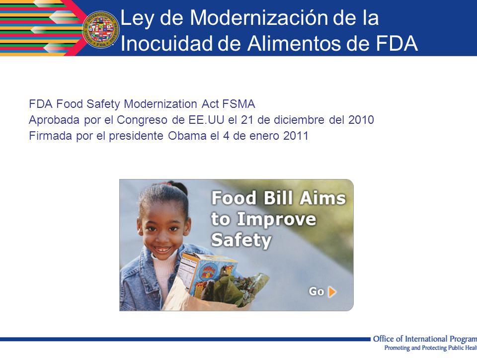 Ley de Modernización de la Inocuidad de Alimentos de FDA FDA Food Safety Modernization Act FSMA Aprobada por el Congreso de EE.UU el 21 de diciembre d