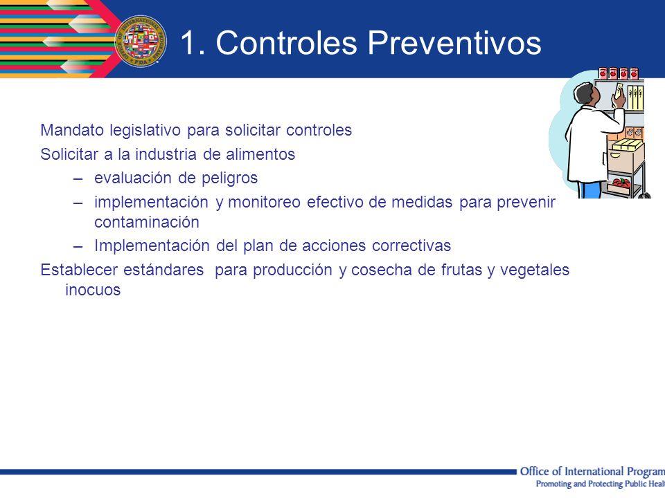 1. Controles Preventivos Mandato legislativo para solicitar controles Solicitar a la industria de alimentos –evaluación de peligros –implementación y