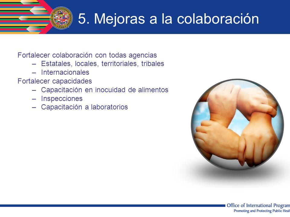 5. Mejoras a la colaboración Fortalecer colaboración con todas agencias –Estatales, locales, territoriales, tribales –Internacionales Fortalecer capac