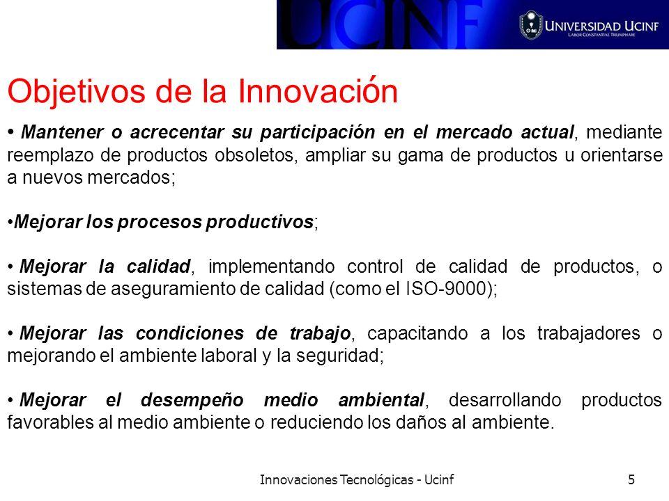Innovaciones Tecnológicas - Ucinf5 Objetivos de la Innovaci ó n Mantener o acrecentar su participación en el mercado actual, mediante reemplazo de pro