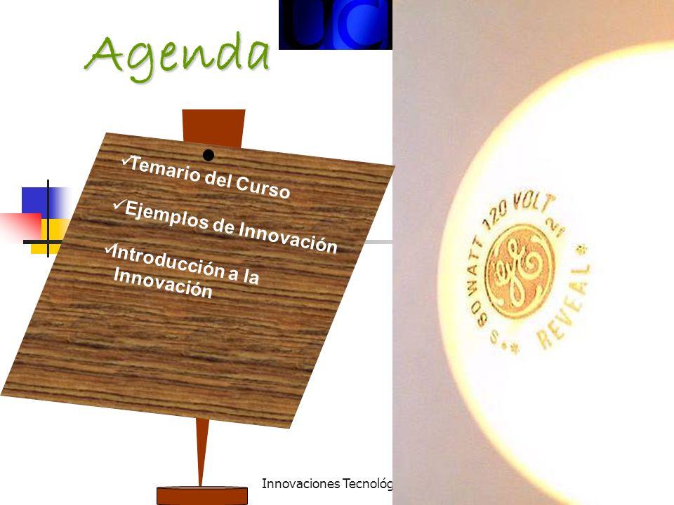 Innovaciones Tecnológicas - Ucinf2 Agenda Temario del Curso Ejemplos de Innovación Introducción a la Innovación