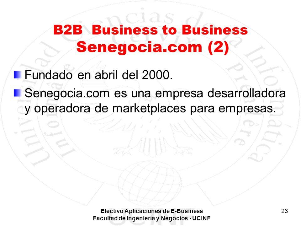 Electivo Aplicaciones de E-Business Facultad de Ingeniería y Negocios - UCINF 23 B2B Business to Business Senegocia.com (2) Fundado en abril del 2000.