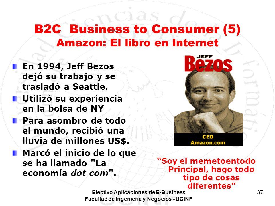 Electivo Aplicaciones de E-Business Facultad de Ingeniería y Negocios - UCINF 37 B2C Business to Consumer (5) Amazon: El libro en Internet En 1994, Je