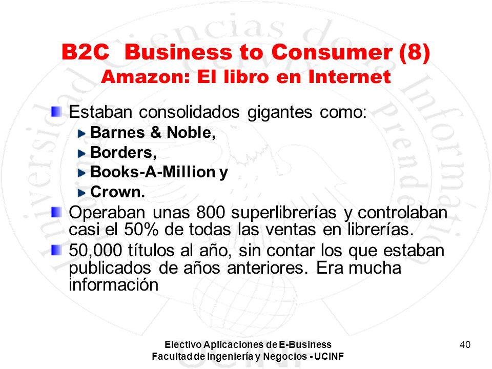 Electivo Aplicaciones de E-Business Facultad de Ingeniería y Negocios - UCINF 40 B2C Business to Consumer (8) Amazon: El libro en Internet Estaban con