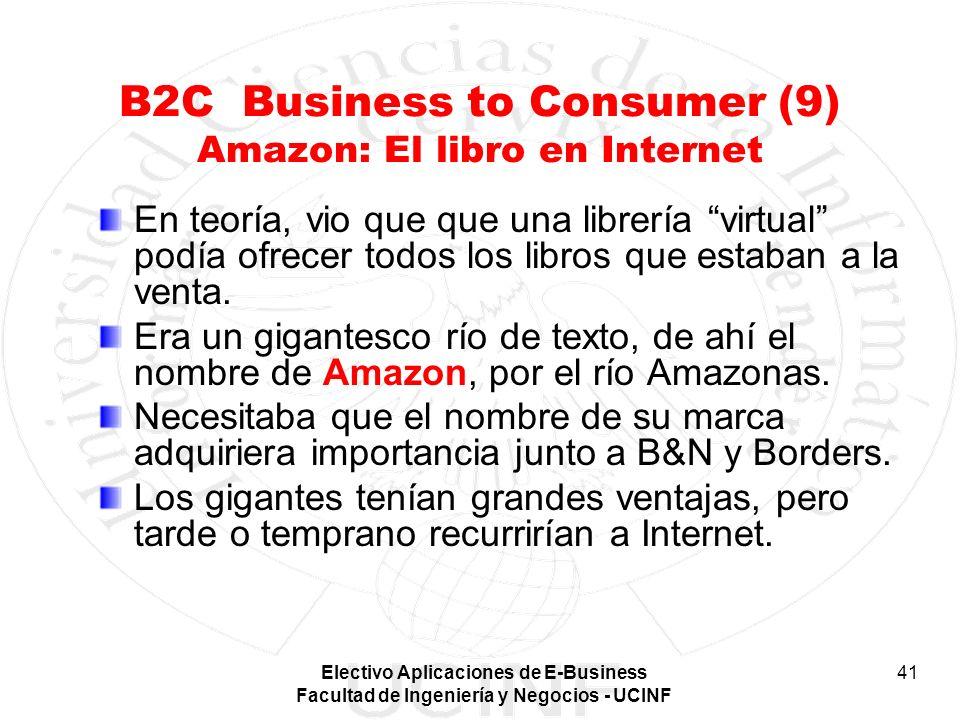 Electivo Aplicaciones de E-Business Facultad de Ingeniería y Negocios - UCINF 41 B2C Business to Consumer (9) Amazon: El libro en Internet En teoría,