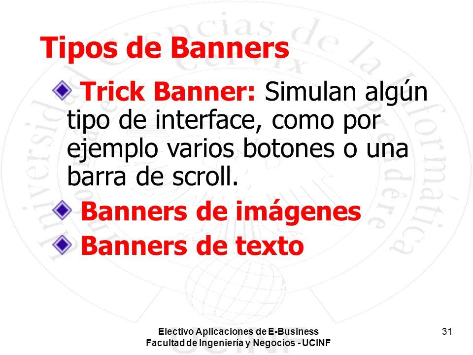 Electivo Aplicaciones de E-Business Facultad de Ingeniería y Negocios - UCINF 31 Tipos de Banners Trick Banner: Simulan algún tipo de interface, como por ejemplo varios botones o una barra de scroll.