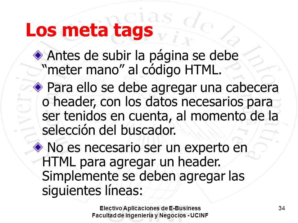Electivo Aplicaciones de E-Business Facultad de Ingeniería y Negocios - UCINF 34 Los meta tags Antes de subir la página se debe meter mano al código HTML.