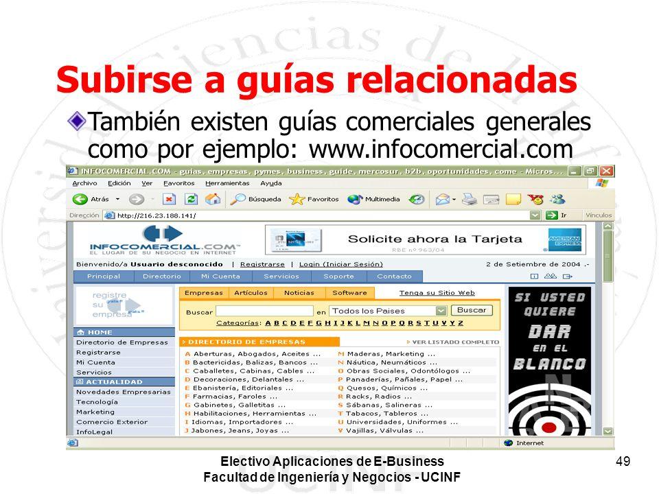 Electivo Aplicaciones de E-Business Facultad de Ingeniería y Negocios - UCINF 49 Subirse a guías relacionadas También existen guías comerciales generales como por ejemplo: www.infocomercial.com