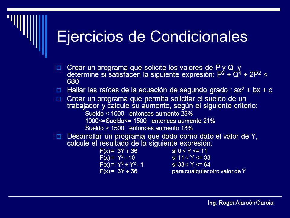 Ing. Roger Alarcón García Ejercicios de Condicionales Crear un programa que solicite los valores de P y Q y determine si satisfacen la siguiente expre