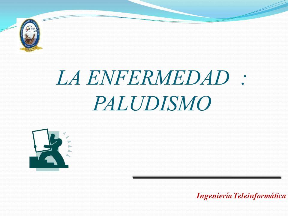 PROVIENE : Ingeniería Teleinformática El término malaria proviene del italiano medieval mala aria (mal aire) y se le llamó también paludismo, del latín palus (pantano).