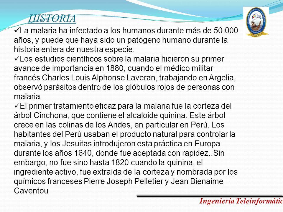 HISTORIA Ingeniería Teleinformática La malaria ha infectado a los humanos durante más de 50.000 años, y puede que haya sido un patógeno humano durante