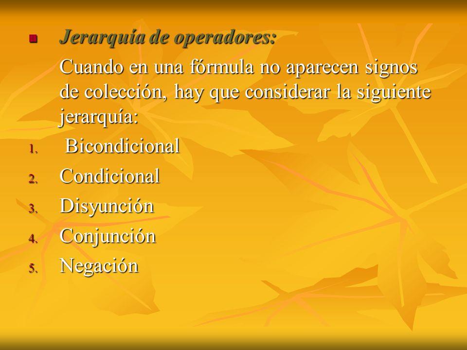 Jerarquía de operadores: Jerarquía de operadores: Cuando en una fórmula no aparecen signos de colección, hay que considerar la siguiente jerarquía: Cu
