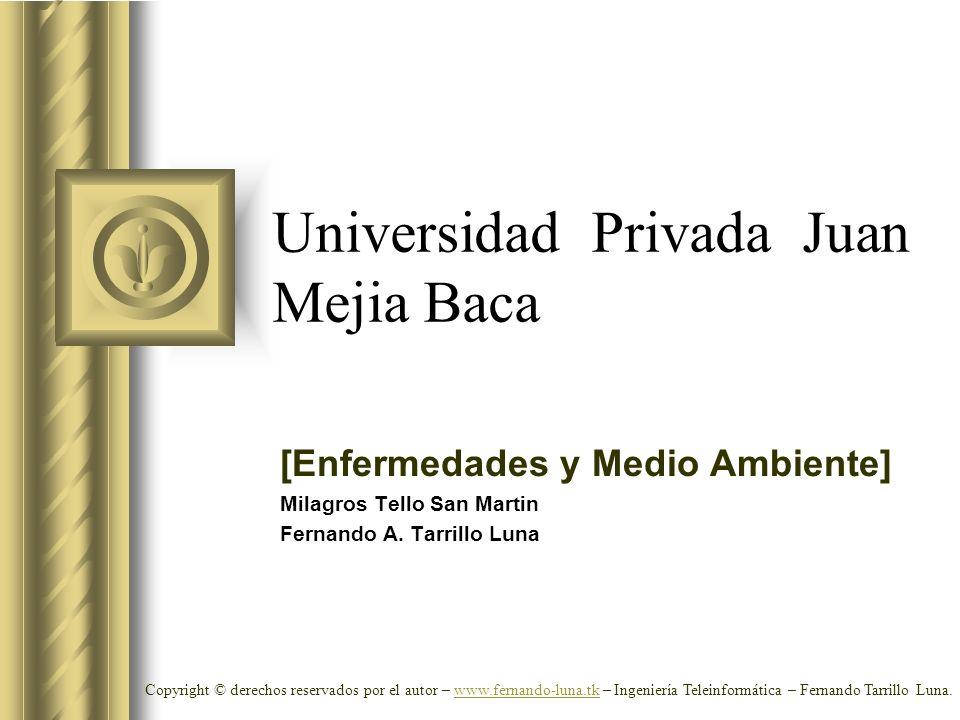 Universidad Privada Juan Mejia Baca [Enfermedades y Medio Ambiente] Milagros Tello San Martin Fernando A. Tarrillo Luna Copyright © derechos reservado
