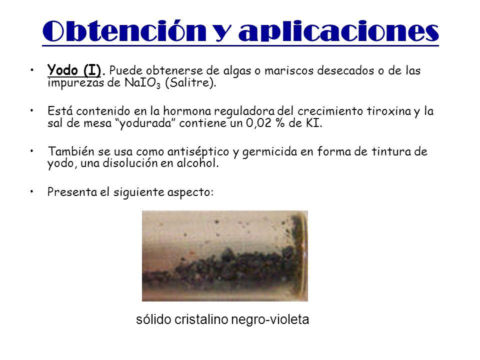 Obtención y aplicaciones Yodo (I). Puede obtenerse de algas o mariscos desecados o de las impurezas de NaIO 3 (Salitre). Está contenido en la hormona