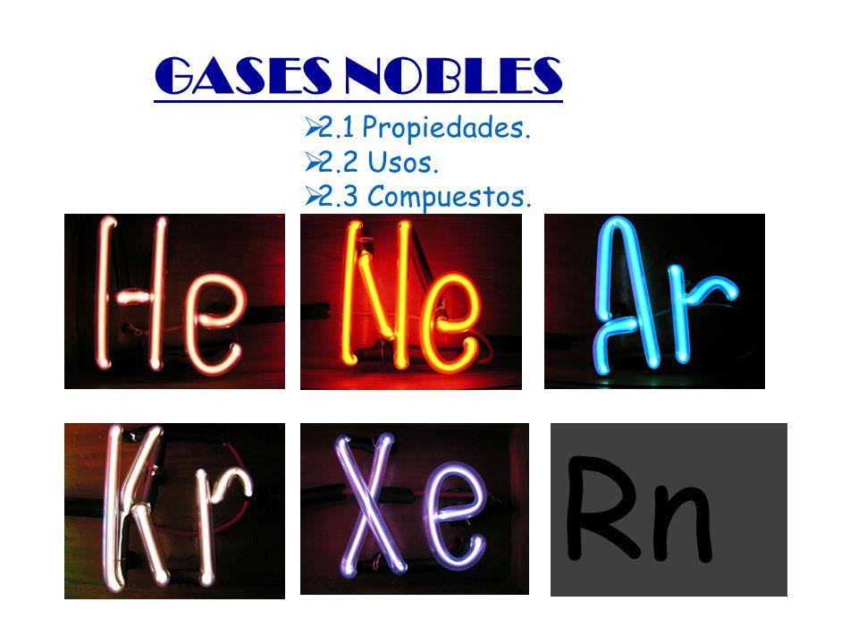 Rn GASES NOBLES 2.1 Propiedades. 2.2 Usos. 2.3 Compuestos.