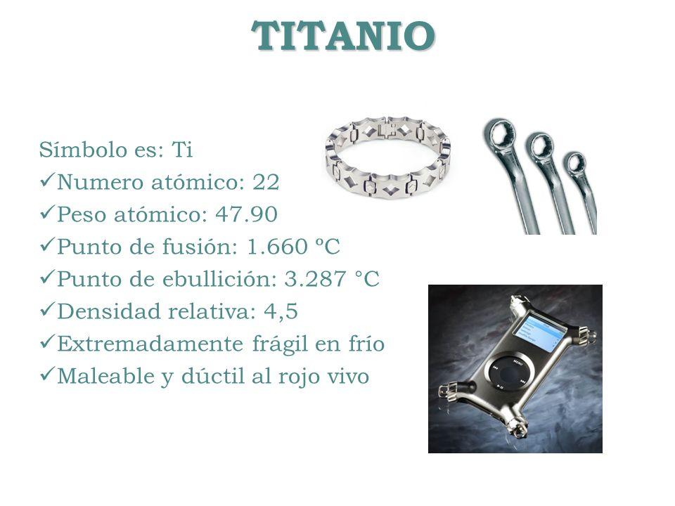 TITANIO Símbolo es: Ti Numero atómico: 22 Peso atómico: 47.90 Punto de fusión: 1.660 ºC Punto de ebullición: 3.287 °C Densidad relativa: 4,5 Extremada