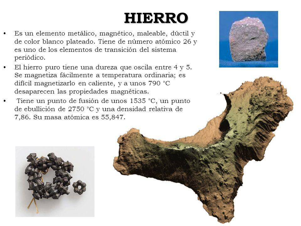 HIERRO HIERRO Es un elemento metálico, magnético, maleable, dúctil y de color blanco plateado. Tiene de número atómico 26 y es uno de los elementos de