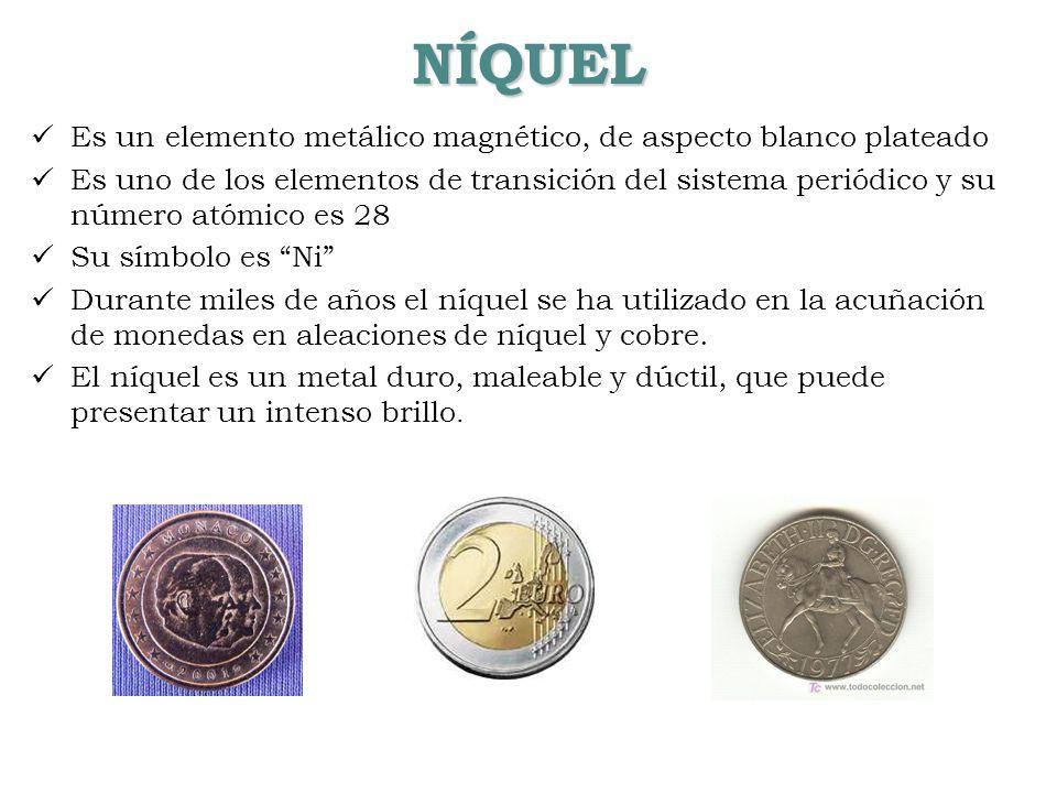 NÍQUEL Es un elemento metálico magnético, de aspecto blanco plateado Es uno de los elementos de transición del sistema periódico y su número atómico e