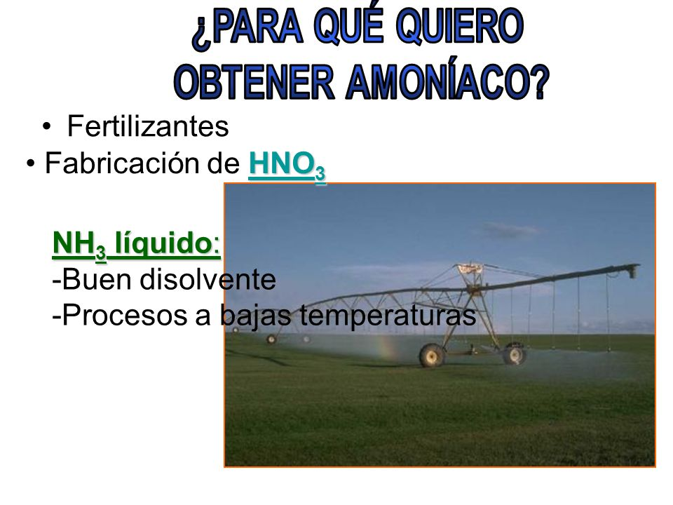 Fertilizantes HNO 3 Fabricación de HNO 3 NH 3 líquido: -Buen disolvente -Procesos a bajas temperaturas