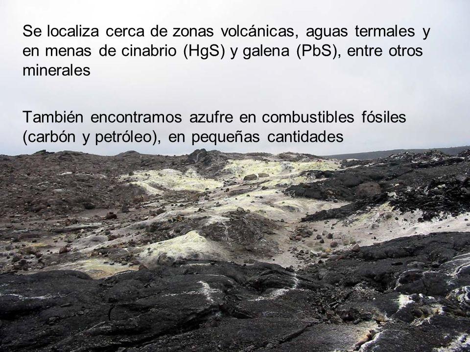 Se localiza cerca de zonas volcánicas, aguas termales y en menas de cinabrio (HgS) y galena (PbS), entre otros minerales También encontramos azufre en