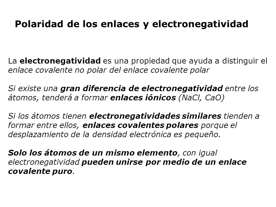 Polaridad de los enlaces y electronegatividad La electronegatividad es una propiedad que ayuda a distinguir el enlace covalente no polar del enlace co