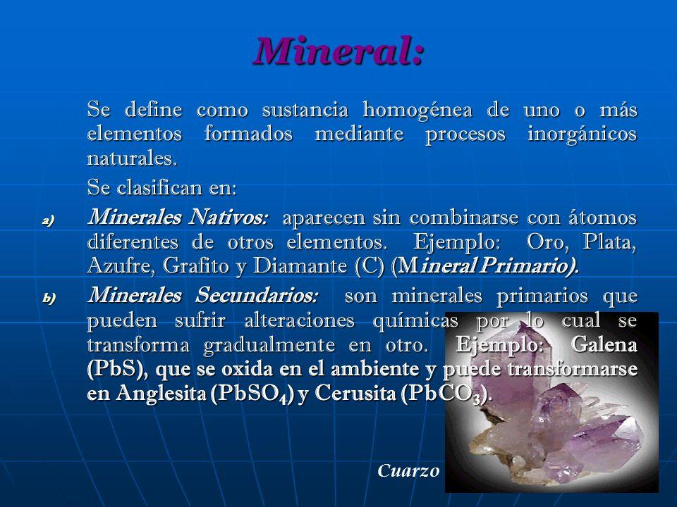 Mineral: Se define como sustancia homogénea de uno o más elementos formados mediante procesos inorgánicos naturales. Se clasifican en: a) Minerales Na