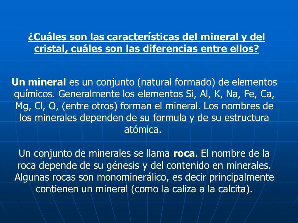 ¿Cuáles son las características del mineral y del cristal, cuáles son las diferencias entre ellos? Un mineral es un conjunto (natural formado) de elem