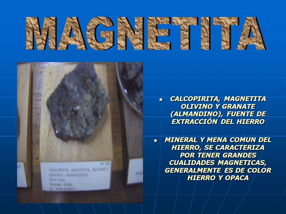 CALCOPIRITA, MAGNETITA OLIVINO Y GRANATE (ALMANDINO), FUENTE DE EXTRACCIÓN DEL HIERRO CALCOPIRITA, MAGNETITA OLIVINO Y GRANATE (ALMANDINO), FUENTE DE