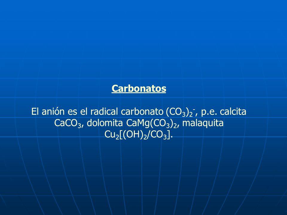 Carbonatos El anión es el radical carbonato (CO 3 ) 2 -, p.e. calcita CaCO 3, dolomita CaMg(CO 3 ) 2, malaquita Cu 2 [(OH) 2 /CO 3 ].