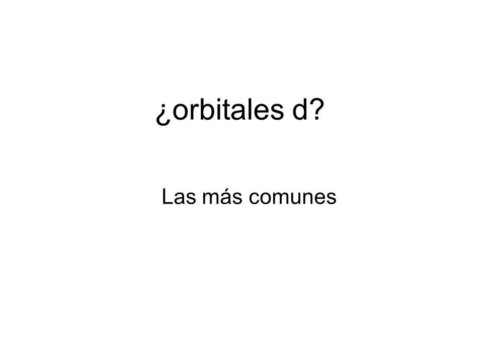 ¿orbitales d? Las más comunes
