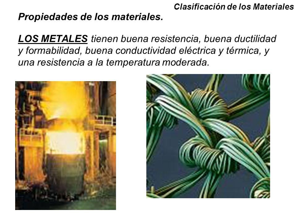 Clasificación de los Materiales Propiedades de los materiales. LOS METALES tienen buena resistencia, buena ductilidad y formabilidad, buena conductivi