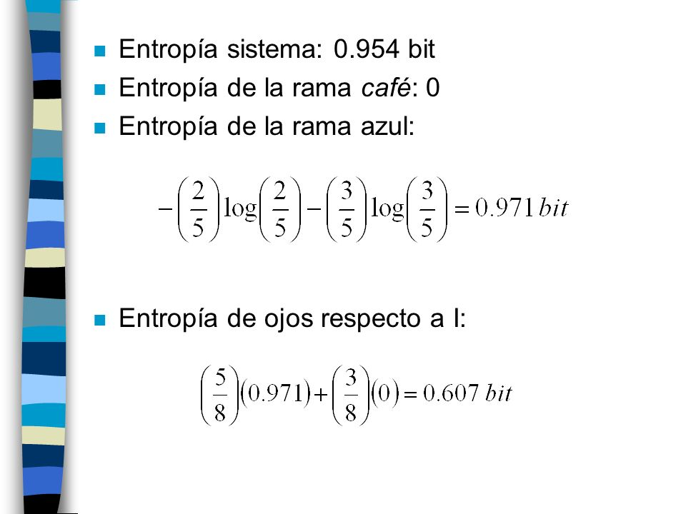 n Entropía sistema: 0.954 bit n Entropía de la rama café: 0 n Entropía de la rama azul: n Entropía de ojos respecto a I: