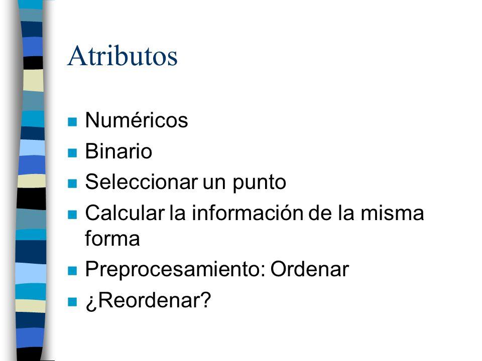 Atributos n Numéricos n Binario n Seleccionar un punto n Calcular la información de la misma forma n Preprocesamiento: Ordenar n ¿Reordenar?