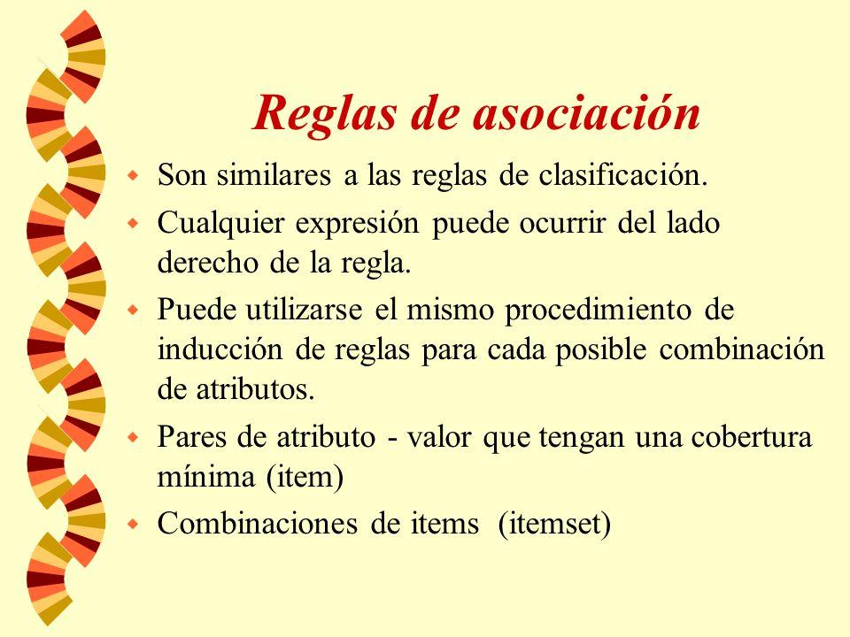 Reglas de asociación w Son similares a las reglas de clasificación. w Cualquier expresión puede ocurrir del lado derecho de la regla. w Puede utilizar