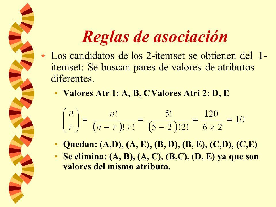 Reglas de asociación w Los candidatos de los 2-itemset se obtienen del 1- itemset: Se buscan pares de valores de atributos diferentes. Valores Atr 1: