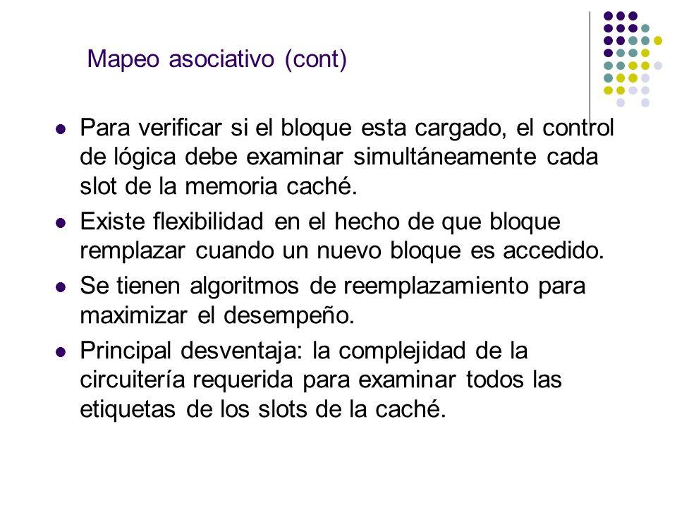 Mapeo asociativo (cont) Para verificar si el bloque esta cargado, el control de lógica debe examinar simultáneamente cada slot de la memoria caché. Ex