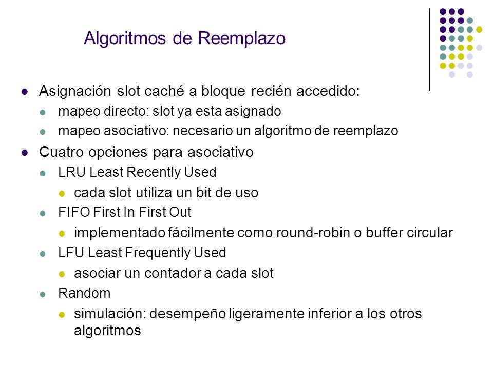 Algoritmos de Reemplazo Asignación slot caché a bloque recién accedido: mapeo directo: slot ya esta asignado mapeo asociativo: necesario un algoritmo