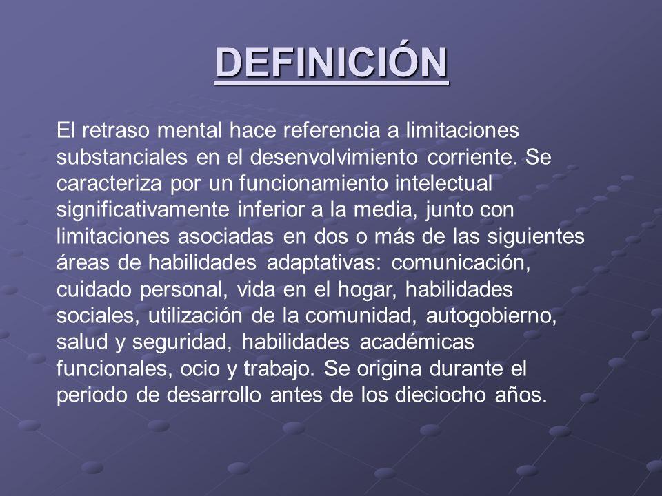 DEFINICIÓN El retraso mental hace referencia a limitaciones substanciales en el desenvolvimiento corriente. Se caracteriza por un funcionamiento intel