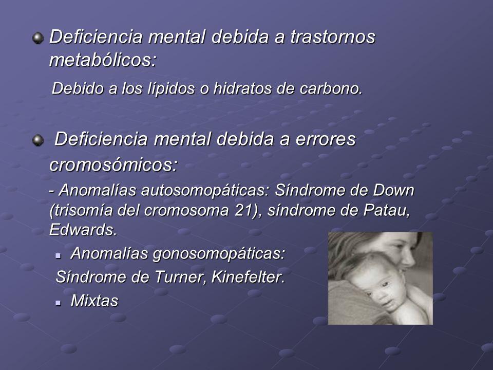 Deficiencia mental debida a trastornos metabólicos: Debido a los lípidos o hidratos de carbono. Debido a los lípidos o hidratos de carbono. Deficienci